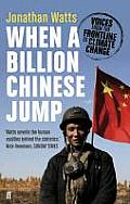 When a Billion Chinese Jump How China Will Save Mankind Or Destroy It by Jonathan Watts