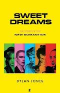 Sweet Dreams The Story of the New Romantics