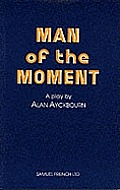 Man of the Moment - A Play
