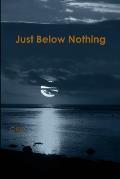 Just Below Nothing