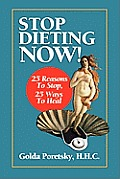 Stop Dieting Now: 25 Reasons to Stop, 25 Ways to Heal