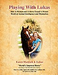 Playing with Lukas: How a Woman and a Horse Found a Private World of Animal Intelligence and Themselves