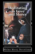 Meditating on Love and Mercy: Divine Mercy Devotional