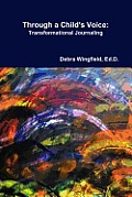 Through a Child's Voice: Transformational Journaling(TM)