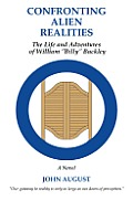 Confronting Alien Realities: The Life and Adventures of William Billy Buckley