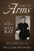 Call To Arms: The War Memoir of Billy Kay