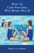 How the Camp Fire Girls Won World War II...and other memories