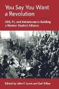 You Say You Want a Revolution Sds Pl & Adventures in Building a Worker Student Alliance