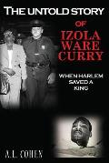 The Untold Story of Izola Ware Curry: When Harlem Saved A King