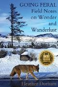 Going Feral Field Notes on Wonder & Wanderlust