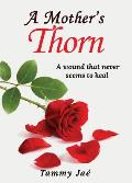 A Mother's Thorn: A Wound That Never Seems To Heal