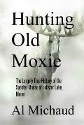 Hunting Old Moxie: The Largely True History of the Specter Moose of Lobster Lake, Maine