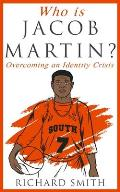 Who Is Jacob Martin?: Overcoming an Identity Crisis