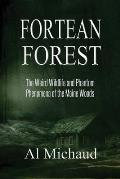 Fortean Forest: The Weird Wildlife and Phantom Phenomena of the Maine Woods