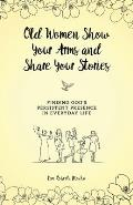 Old Women Show Your Arms and Share Your Stories: Finding God's Persistent Presence in Everyday Life