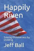 Happily Riven: Solving Divisiveness by Dividing