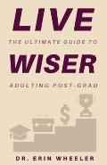 Live Wiser: The Ultimate Guide to Adulting Post-Grad