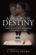 A Date With Destiny: I Gotta Have You Although I'm Married To Him!