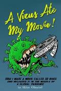 A Virus Ate My Movie!: How I Made a Movie and Released it in the middle of a Global Pandemic