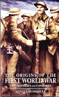 Origins of the First World War Controversies & Consensus