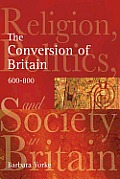The Conversion of Britain: Religion, Politics and Society in Britain C.600-800