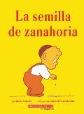 La Semilla de Zanahoria (the Carrot Seed): (Spanish Language Edition of the Carrot Seed)