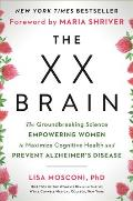 XX Brain The Groundbreaking Science Empowering Women to Maximize Cognitive Health & Prevent Alzheimers Disease
