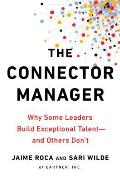 Connector Manager Why Some Leaders Build Exceptional Talent & Others Dont