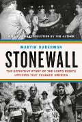 Stonewall The Definitive Story of the LGBTQ Rights Uprising that Changed America