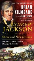 Andrew Jackson & the Miracle of New Orleans The Battle That Shaped Americas Destiny