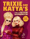 Trixie & Katyas Guide to Modern Womanhood Trixie & Katyas Guide to Being a Person