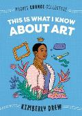 This Is What I Know About Art (Pocket Change Collective)