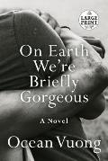 On Earth We're Briefly Gorgeous - Large Print Edition