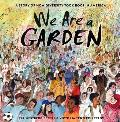 We Are a Garden A Story of How Diversity Took Root in America
