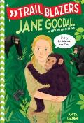 Trailblazers Jane Goodall A Life with Chimps