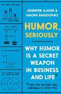 Humor Seriously Why Humor Is a Secret Weapon in Business & Life & how anyone can harness it Even you