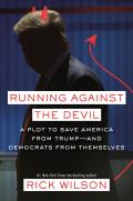 Running Against the Devil: A Plot to Save America From Trump and Democrats From Themselves