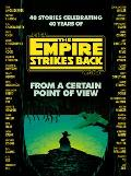 From a Certain Point of View The Empire Strikes Back Star Wars