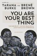 You Are Your Best Thing Vulnerability Shame Resilience & the Black Experience