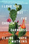 I Love You but Ive Chosen Darkness A Novel