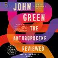 The Anthropocene Reviewed: Essays on a Human-Centered Planet