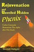 Rejuvenation and Unveiled Hidden Phenix: Carlos Castaneda Shamanism Plus Alpha After His Death