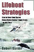 Lifeboat Strategies: How to Keep Your Career Above Water During Tough Times--Or Any Time