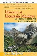 Massacre at Mountain Meadows An American Legend & a Monumental Crime