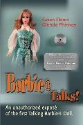Barbie Talks!: An Expose' of the First Talking Barbie Doll. the Humorous and Poignant Adventures of Two Former Mattel Toy Designers.