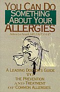 You Can Do Something about Your Allergies: A Leading Doctor's Guide to Allergy Prevention and Treatment