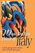 What Do You Think of Italy Guide for Getting to Know Italians Not for Tourists But for Humans