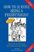 How to Survive Being a Presbyterian A Merry Manual Celebrating the Foibles of the Frozen Chosen