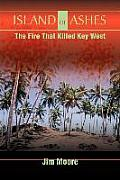 Island of Ashes: The Fire That Killed Key West