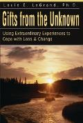 Gifts from the Unknown: Using Extraordinary Experiences to Cope with Loss & Change